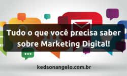 Marketing Digital: Tudo que você precisa saber sobre Marketing Digital!